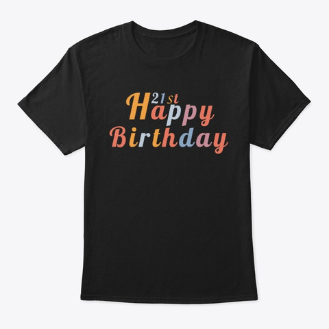 Happy 21st Birthday Black T-Shirt Front