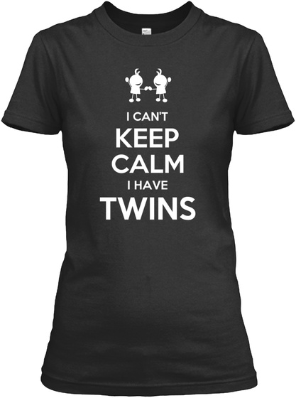 I Can't Keep Calm I Have Twins Black T-Shirt Front