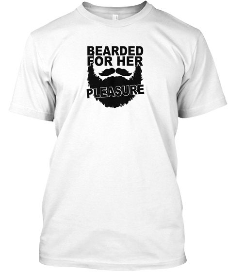 Bearded For Her Pleasure White T-Shirt Front