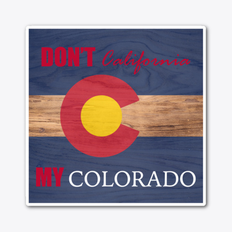 Don't California My Colorado  Standard T-Shirt Front