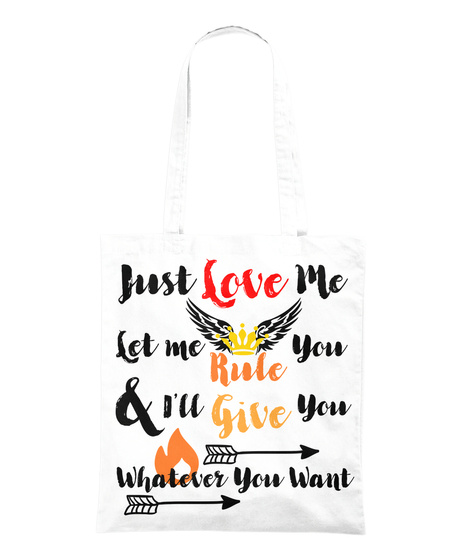 Just Love Me Let Me You Rule S I'll Give You Whatever You Want White T-Shirt Back