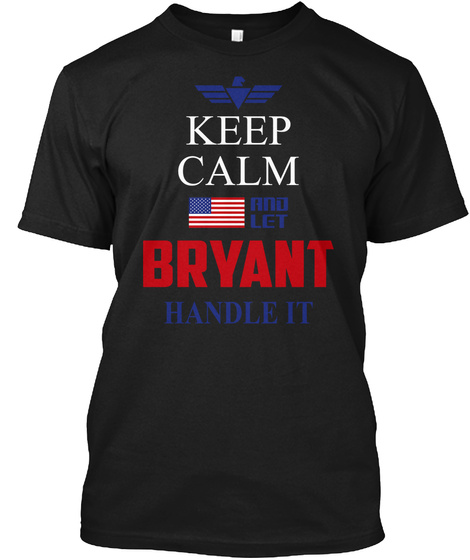 Keep Calm And Let Bryant Handle It Black T-Shirt Front