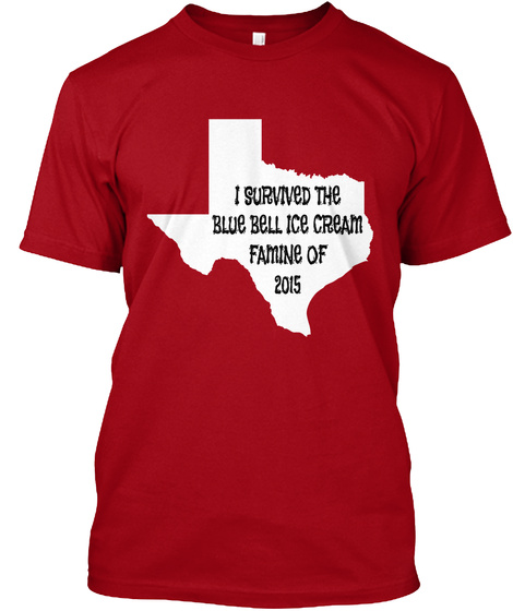 I Survived The Blue Bell Ice Cream Famine Of 2015  Deep Red T-Shirt Front