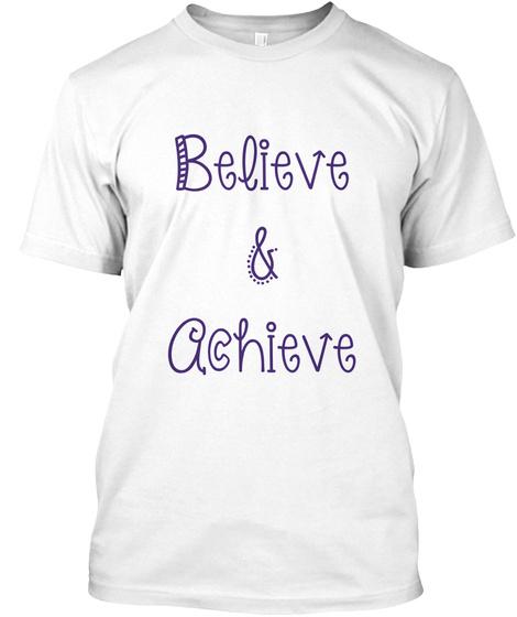 Believe & Achieve White T-Shirt Front