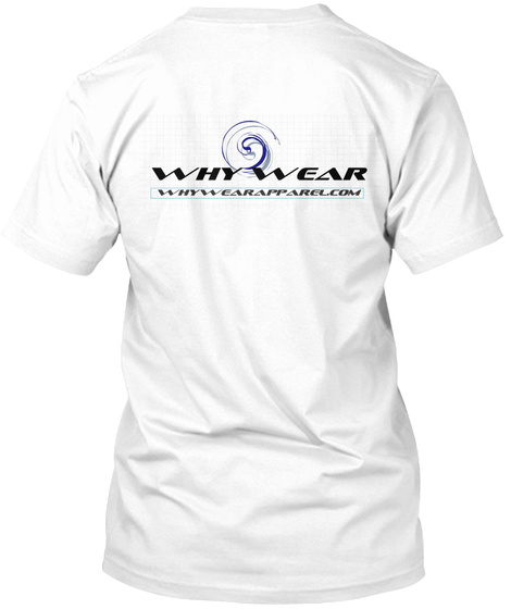 Why Wear Whywearapparel.Com White T-Shirt Back