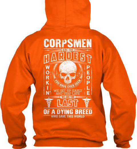 Corpsmen Are The Hardest Working People You Have Ever Seen We Get Up Early And Stay Late We Are The Last Of A Dying... Safety Orange T-Shirt Back