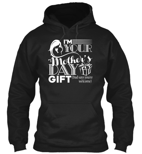 Im Your Mothers Day Gift Shirt Black T-Shirt Front