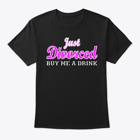 Funny Divorce Party Just Divorced Buy Me Black T-Shirt Front
