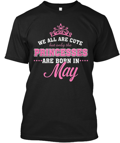 Only The Princesses Are Born In May Tee Black T-Shirt Front