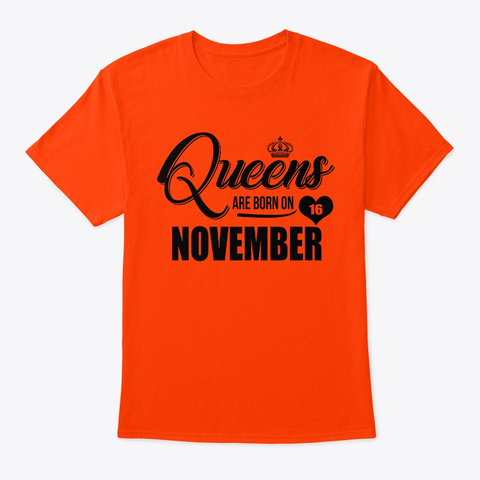 Queens Are Born On 16 November T Shirt Orange T-Shirt Front