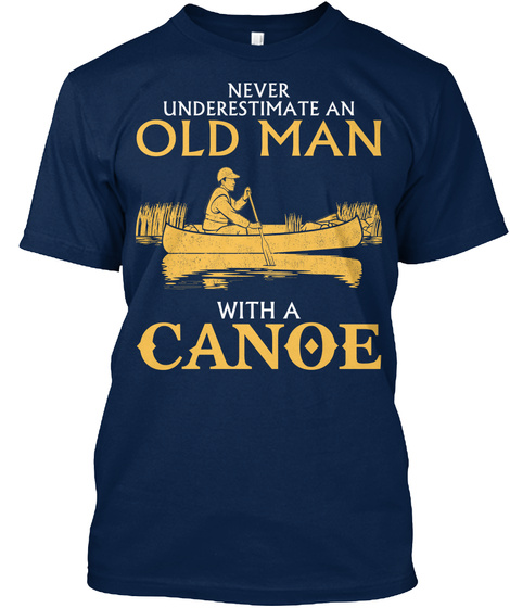 Never Underestimate An Old Man With A Canoe Navy T-Shirt Front