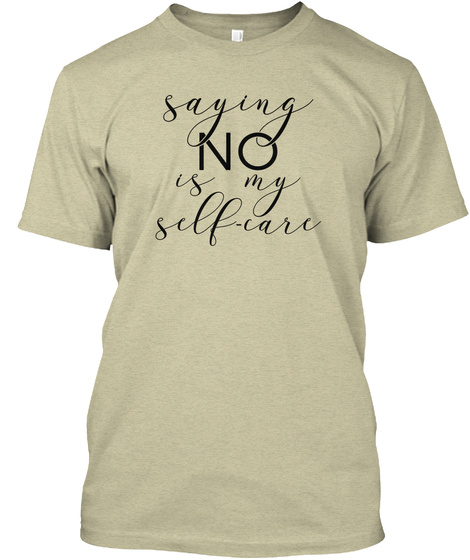 Saying No Is My Self Care Oatmeal T-Shirt Front