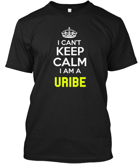 I Can't Keep Calm I Am A Uribe Black T-Shirt Front