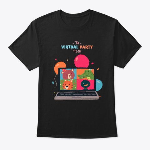 The Virtual Party Is On Black T-Shirt Front