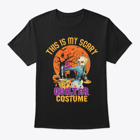 Quilting This's My Scary Quilter Costume Black T-Shirt Front