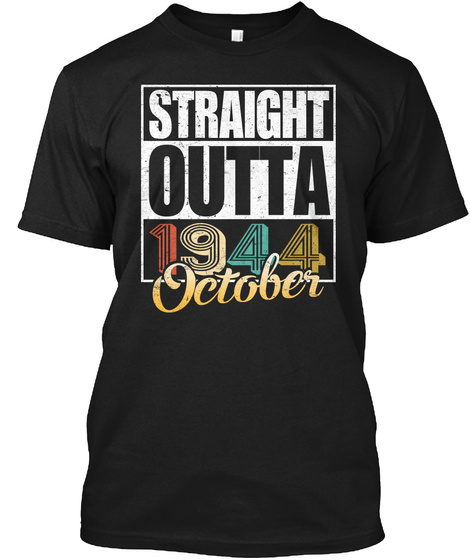 1944 October Birthday T Shirt Black T-Shirt Front