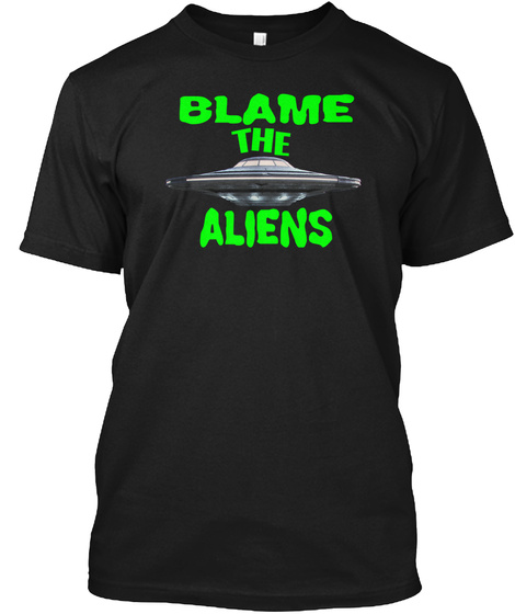 Blame The Aliens T Shirt Black T-Shirt Front