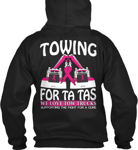 Towing For Ta Tas We Love Tow Trucks Supporting The Fight For A Cure Black Sweatshirt Back