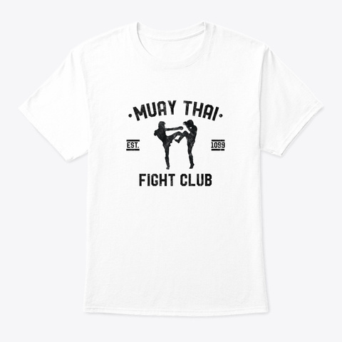 Muay Thai Mma Fight Club Kickboxing White T-Shirt Front