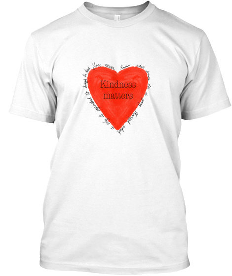 Kindness Matters White T-Shirt Front