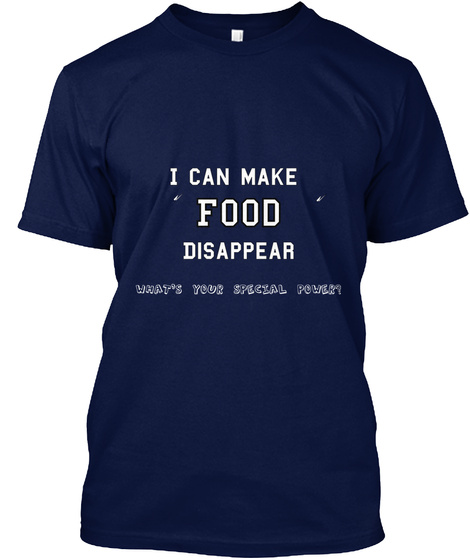 I Can Make  Food  Disappear   What's Your Special Power? Navy T-Shirt Front