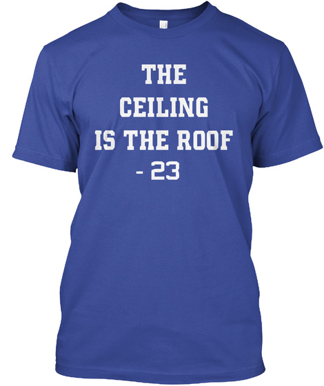 The Ceiling Is The Roof  23 Deep Royal T-Shirt Front