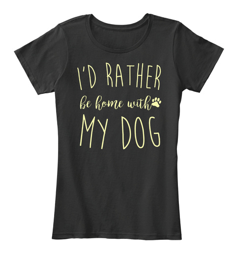 I'd Rather Be Home With My Dog T Shirt Black T-Shirt Front
