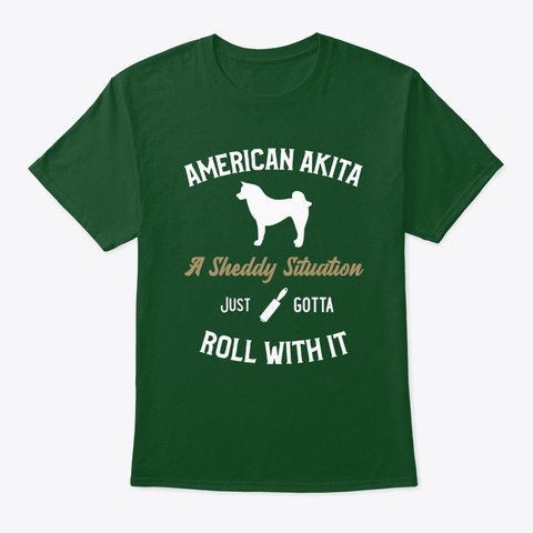 American Akita Sheddy Situation Deep Forest T-Shirt Front