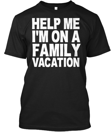 Help Me I'm On A Family Vacation Black T-Shirt Front