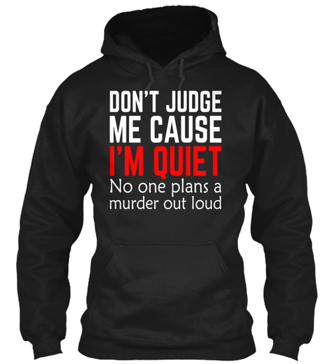 Don't Judge Me Cause I Am Quiet Black T-Shirt Front