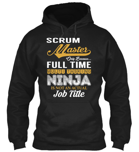 Scrum Master Only Because Full Time Multi Tasking Ninja Is Not An Actual Job Title Black T-Shirt Front