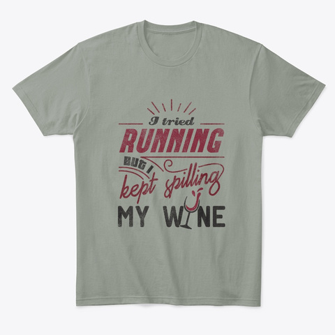 I Tried Running But I Kept Spilling My Grey T-Shirt Front