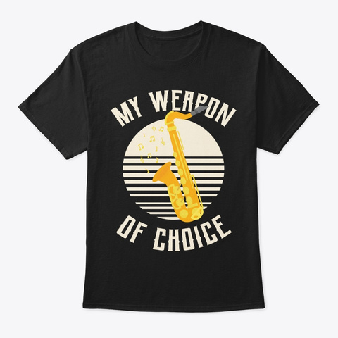 My Weapon Of Choice Saxophone Jazz Black T-Shirt Front