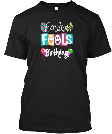 easter fools birthday april birthday black t shirt front