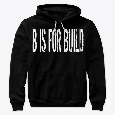 B Is For Build Tall Letters Black Sweatshirt Front