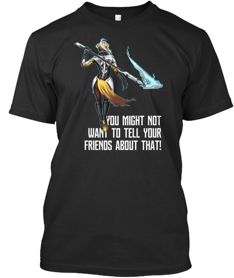 You Might Not Want To Tell Your Friends Black T-Shirt Front