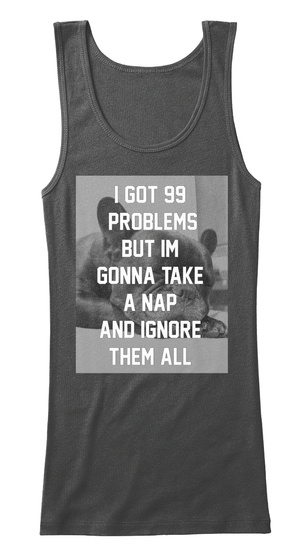 I Got 99 Problems But Im Gonna Take A Nap And Ignore Them All Black T-Shirt Front