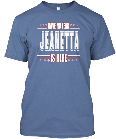 Jeanetta Is Here Have No Fear Denim Blue T-Shirt Front
