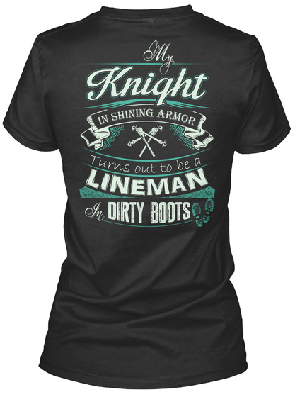 Lineman's Girl My Knight In Shining Armor Turns Out To Be A Lineman In Dirty Boots Women's T-Shirt Back