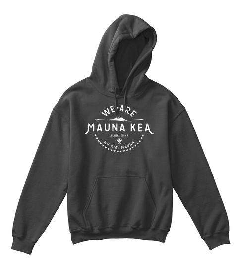 We Are Mauna Kea Aloha āina Kū Kia'i Mauna Charcoal Kaos Front