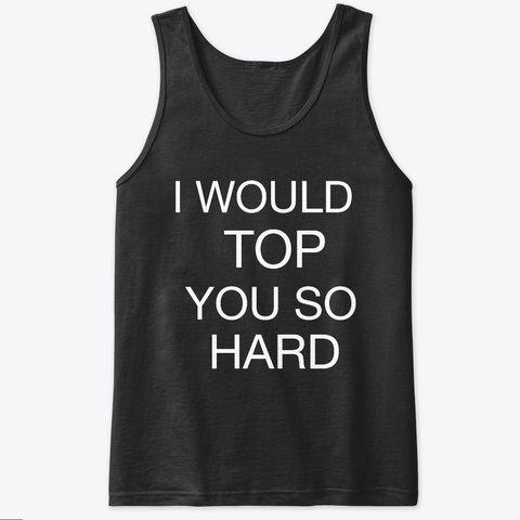 I Would Top You   Official Shirt Black T-Shirt Front