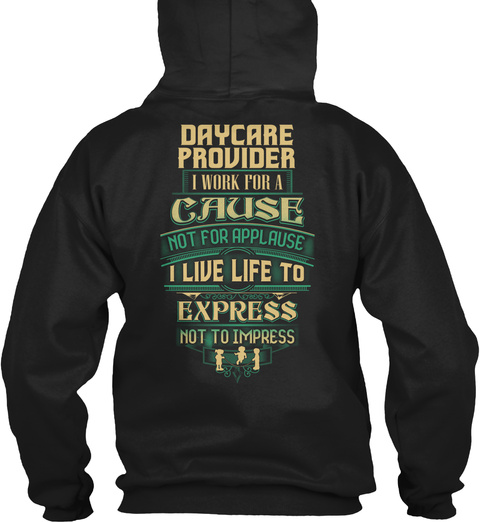 Daycare Provider I Work For A Cause Not For Applause I Live Life To Express Not To Impress Black T-Shirt Back