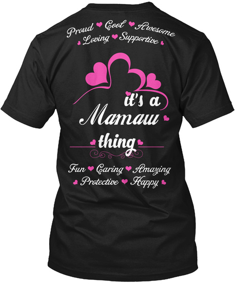 Proud Cool Awesome Loving Supportive It's A Mamaw Thing Fun Caring Amazing Protective Happy Black T-Shirt Back