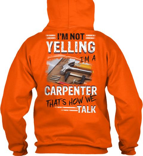 I'm Not Yelling I'm A Carpenter That's How We Talk Safety Orange T-Shirt Back