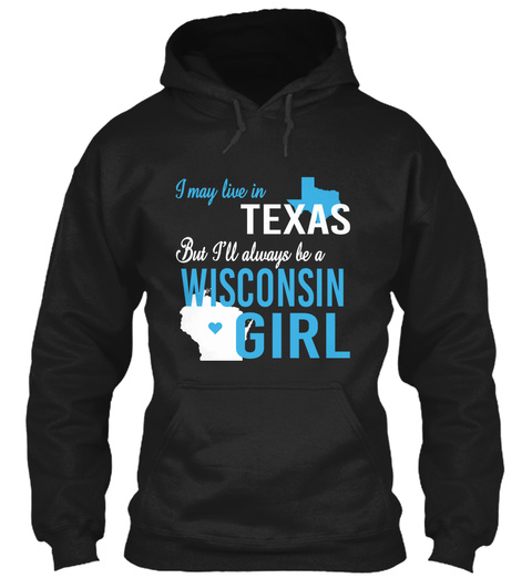 I May Live In Texas But Always Be A Wisconsin Girl  Black T-Shirt Front