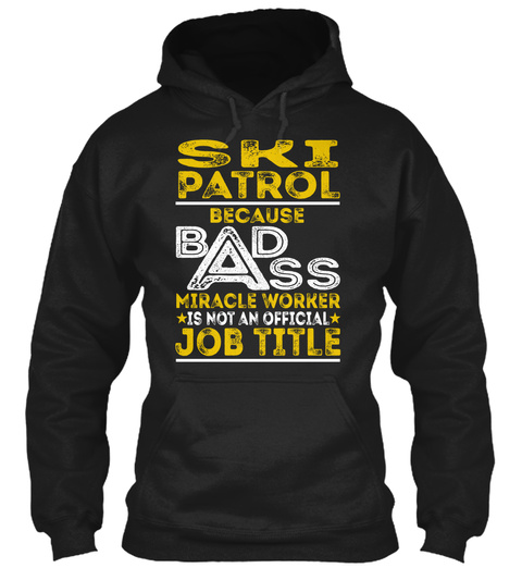 Ski Patrol Because Badass Miracle Worker Is Not An Official Job Title Black T-Shirt Front