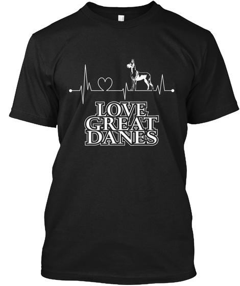 Love Great Danes Black T-Shirt Front