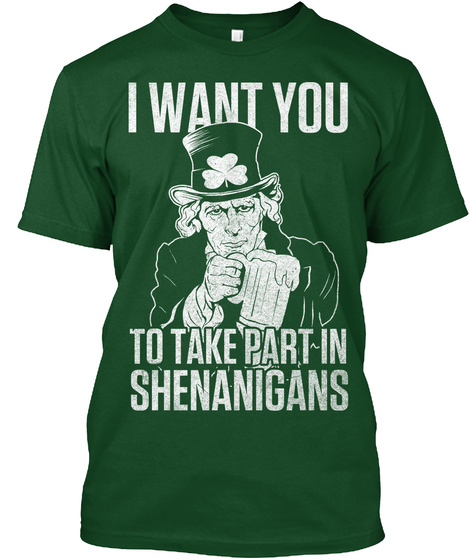 I Want You To Take Part In Shenanigans  Forest Green  T-Shirt Front