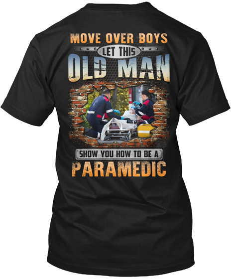 Move Over Boys Let This Old .An Show You How To Be A Paramedic Black T-Shirt Back
