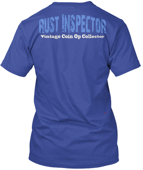 Rust Inspector Vintage Coin Operator Collector Deep Royal T-Shirt Back